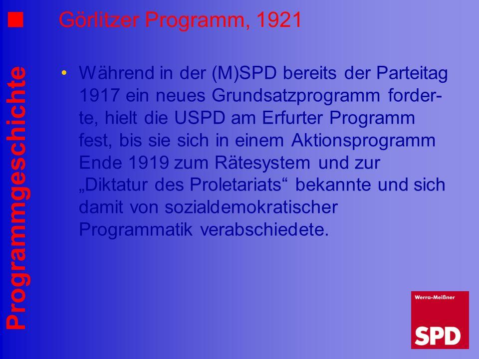 Programmgeschichte Görlitzer Programm, 1921 Während in der (M)SPD bereits der Parteitag 1917 ein neues Grundsatzprogramm forder- te, hielt die USPD am
