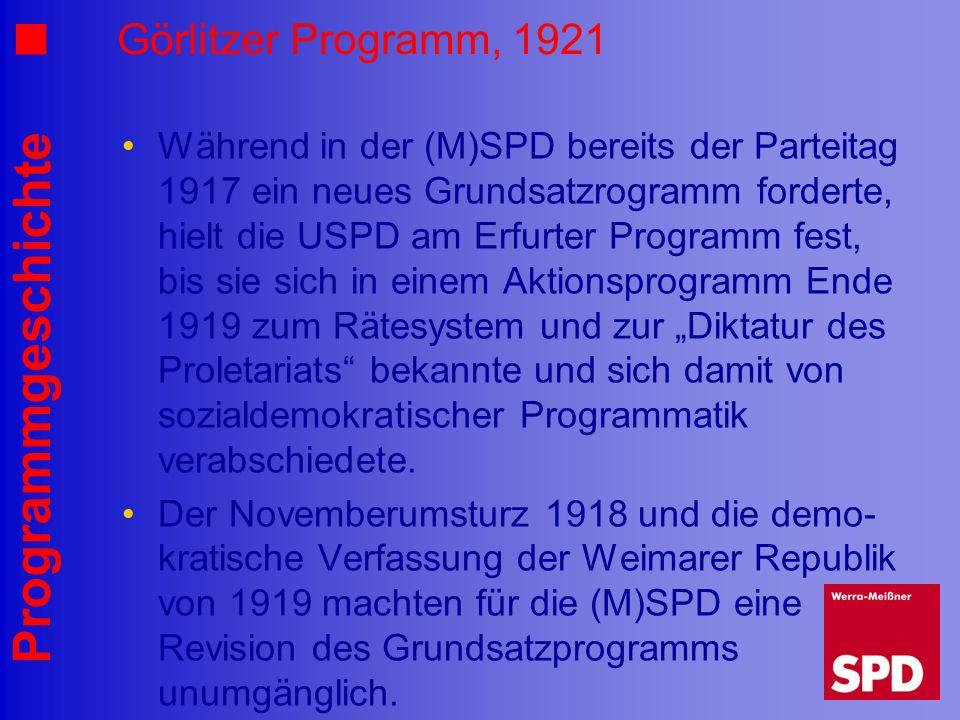 Programmgeschichte Görlitzer Programm, 1921 Während in der (M)SPD bereits der Parteitag 1917 ein neues Grundsatzrogramm forderte, hielt die USPD am Er