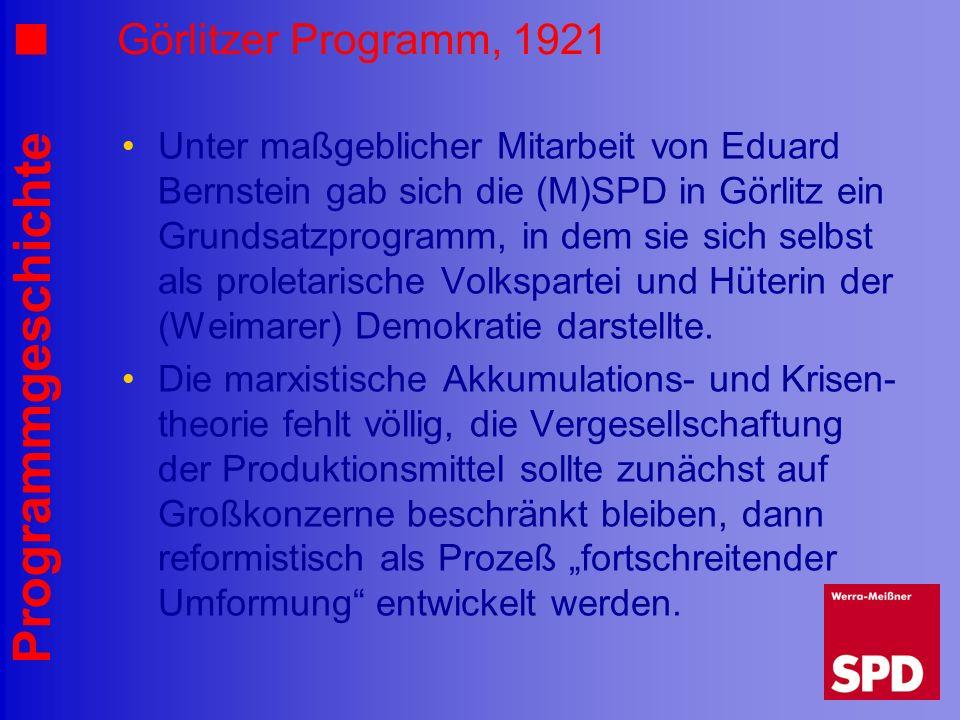 Programmgeschichte Görlitzer Programm, 1921 Unter maßgeblicher Mitarbeit von Eduard Bernstein gab sich die (M)SPD in Görlitz ein Grundsatzprogramm, in