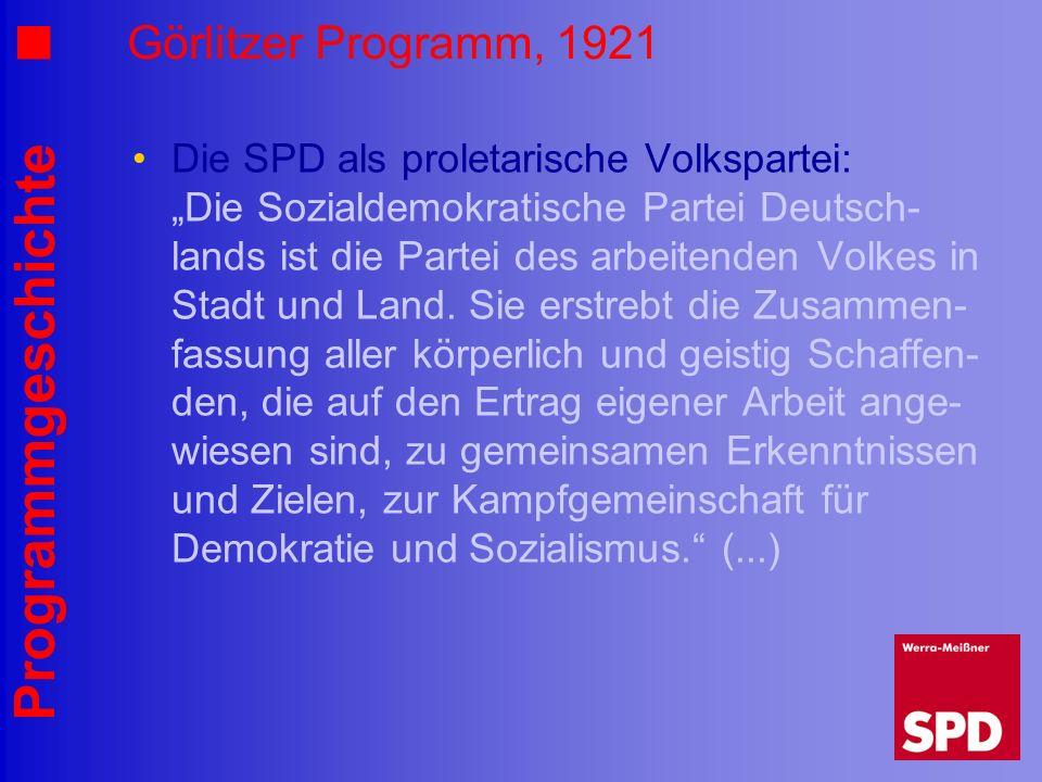 Programmgeschichte Görlitzer Programm, 1921 Die SPD als proletarische Volkspartei: Die Sozialdemokratische Partei Deutsch- lands ist die Partei des ar