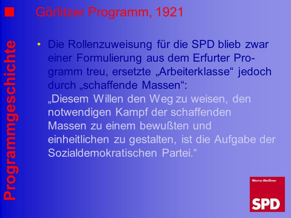 Programmgeschichte Görlitzer Programm, 1921 Die Rollenzuweisung für die SPD blieb zwar einer Formulierung aus dem Erfurter Pro- gramm treu, ersetzte A