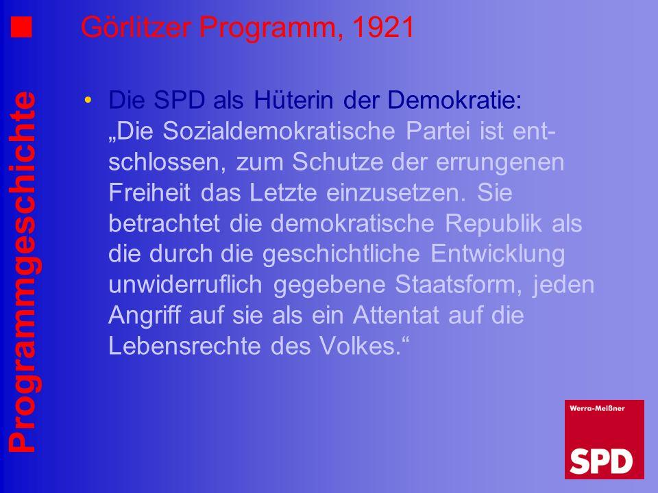 Programmgeschichte Görlitzer Programm, 1921 Die SPD als Hüterin der Demokratie: Die Sozialdemokratische Partei ist ent- schlossen, zum Schutze der err