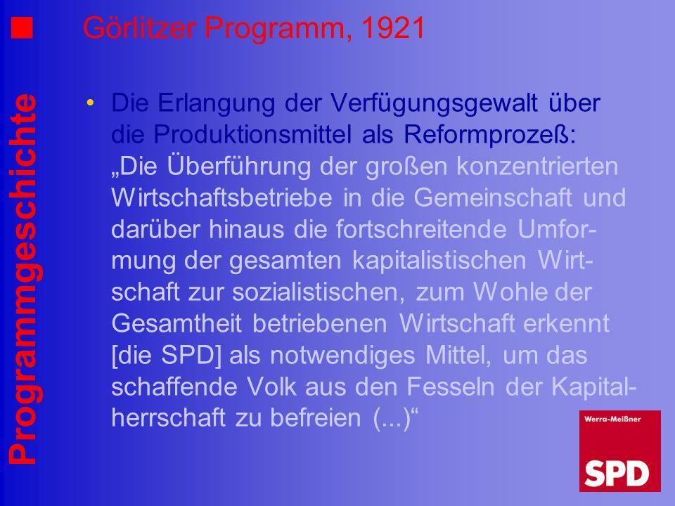 Programmgeschichte Görlitzer Programm, 1921 Die Erlangung der Verfügungsgewalt über die Produktionsmittel als Reformprozeß: Die Überführung der großen