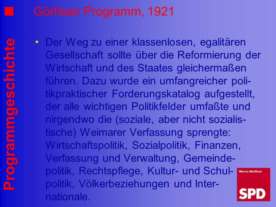 Programmgeschichte Görlitzer Programm, 1921 Der Weg zu einer klassenlosen, egalitären Gesellschaft sollte über die Reformierung der Wirtschaft und des