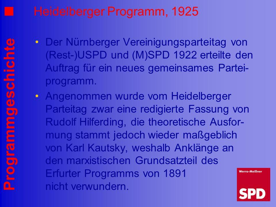 Programmgeschichte Heidelberger Programm, 1925 Der Nürnberger Vereinigungsparteitag von (Rest-)USPD und (M)SPD 1922 erteilte den Auftrag für ein neues