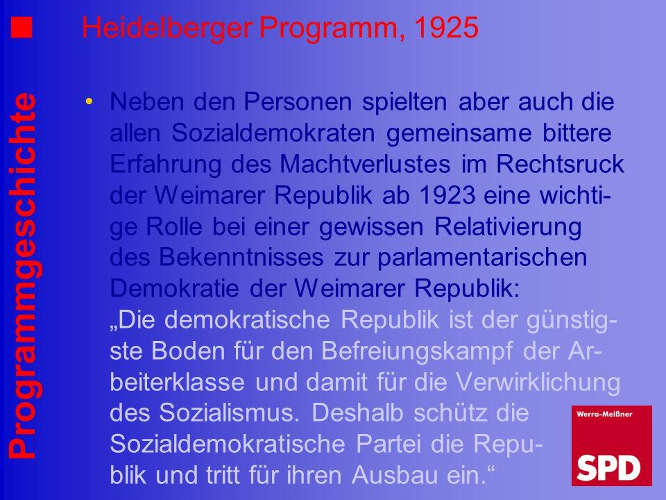 Programmgeschichte Heidelberger Programm, 1925 Neben den Personen spielten aber auch die allen Sozialdemokraten gemeinsame bittere Erfahrung des Macht