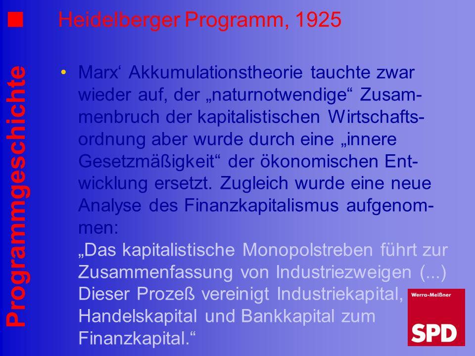 Programmgeschichte Heidelberger Programm, 1925 Marx Akkumulationstheorie tauchte zwar wieder auf, der naturnotwendige Zusam- menbruch der kapitalistis