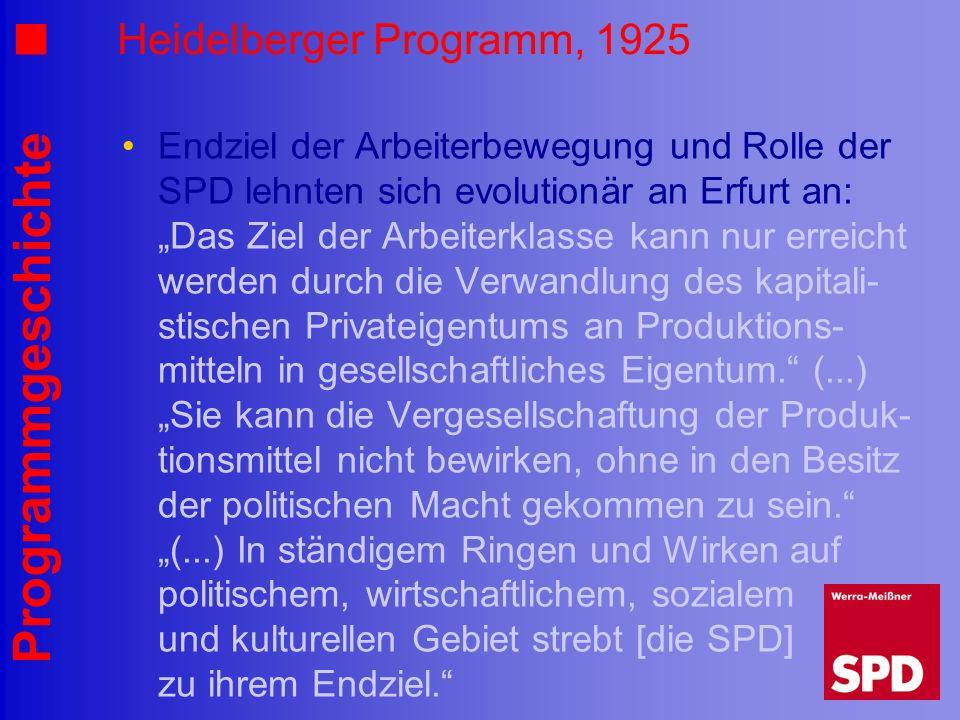 Programmgeschichte Heidelberger Programm, 1925 Endziel der Arbeiterbewegung und Rolle der SPD lehnten sich evolutionär an Erfurt an: Das Ziel der Arbe
