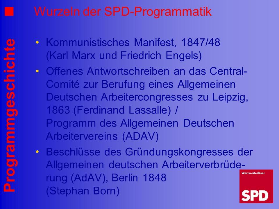 Programmgeschichte Wurzeln der SPD-Programmatik Kommunistisches Manifest, 1847/48 (Karl Marx und Friedrich Engels) Offenes Antwortschreiben an das Cen