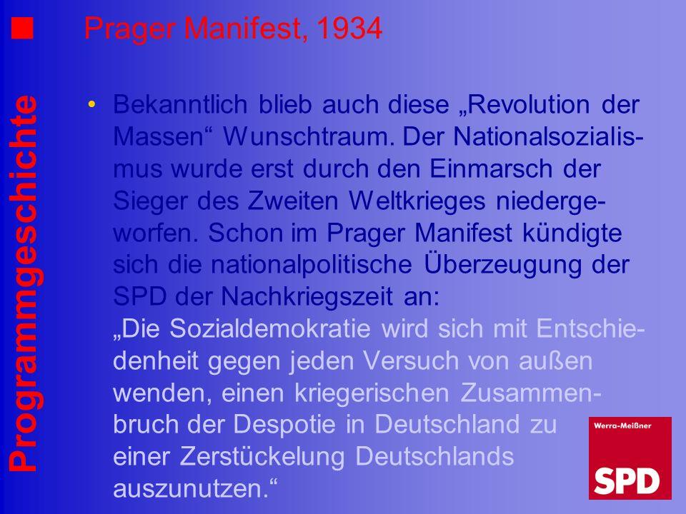 Programmgeschichte Prager Manifest, 1934 Bekanntlich blieb auch diese Revolution der Massen Wunschtraum. Der Nationalsozialis- mus wurde erst durch de