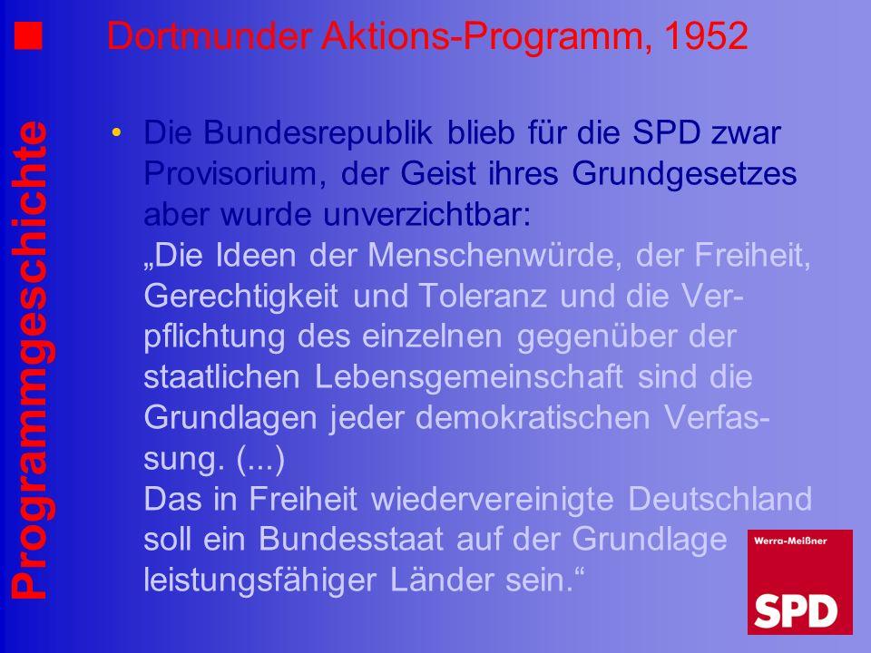 Programmgeschichte Dortmunder Aktions-Programm, 1952 Die Bundesrepublik blieb für die SPD zwar Provisorium, der Geist ihres Grundgesetzes aber wurde u