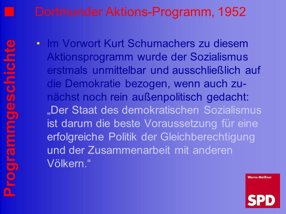 Programmgeschichte Dortmunder Aktions-Programm, 1952 Im Vorwort Kurt Schumachers zu diesem Aktionsprogramm wurde der Sozialismus erstmals unmittelbar