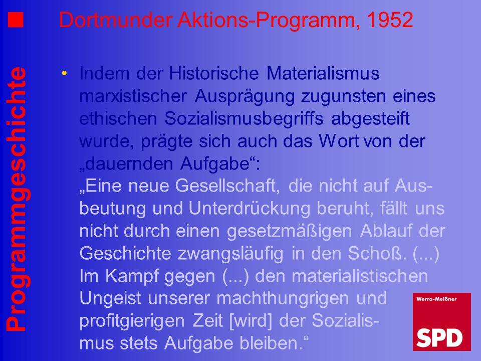 Programmgeschichte Dortmunder Aktions-Programm, 1952 Indem der Historische Materialismus marxistischer Ausprägung zugunsten eines ethischen Sozialismu