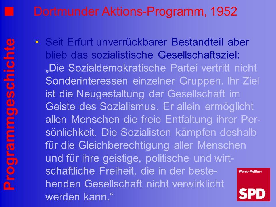 Programmgeschichte Dortmunder Aktions-Programm, 1952 Seit Erfurt unverrückbarer Bestandteil aber blieb das sozialistische Gesellschaftsziel: Die Sozia