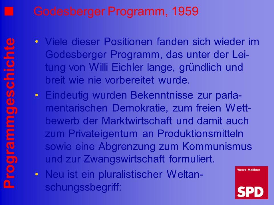 Programmgeschichte Godesberger Programm, 1959 Viele dieser Positionen fanden sich wieder im Godesberger Programm, das unter der Lei- tung von Willi Ei
