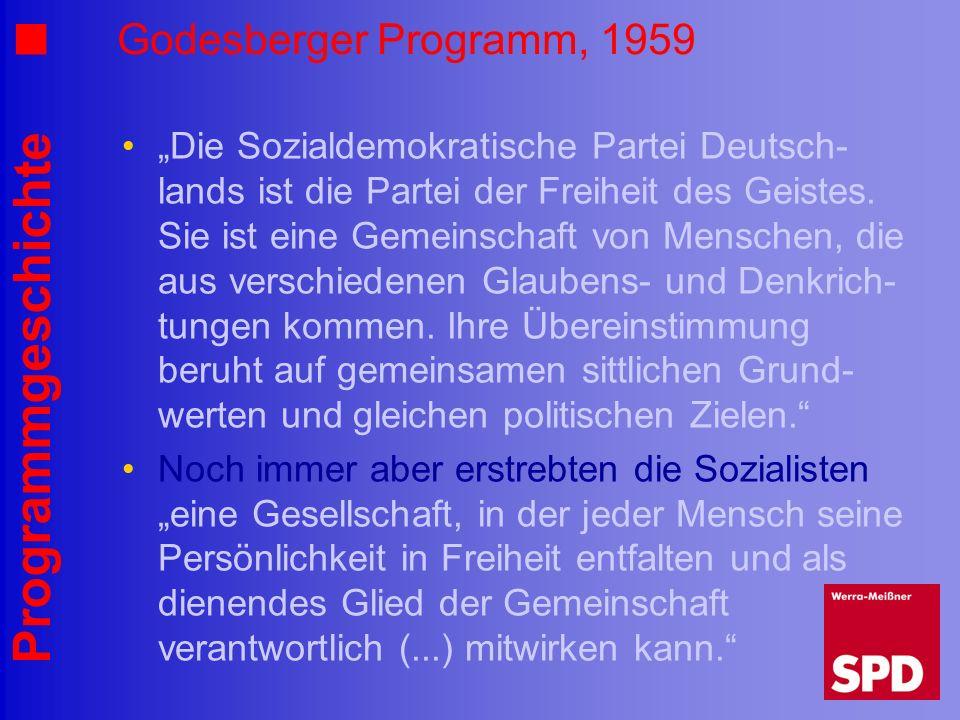 Programmgeschichte Godesberger Programm, 1959 Die Sozialdemokratische Partei Deutsch- lands ist die Partei der Freiheit des Geistes. Sie ist eine Geme