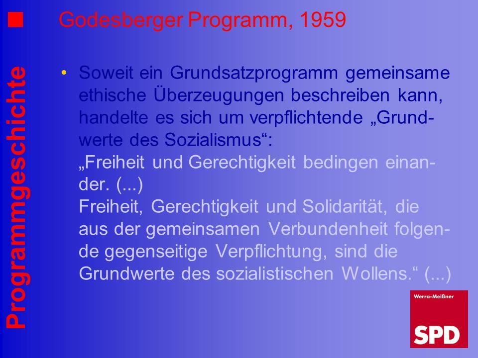 Programmgeschichte Godesberger Programm, 1959 Soweit ein Grundsatzprogramm gemeinsame ethische Überzeugungen beschreiben kann, handelte es sich um ver