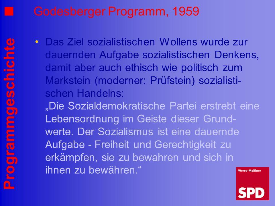 Programmgeschichte Godesberger Programm, 1959 Das Ziel sozialistischen Wollens wurde zur dauernden Aufgabe sozialistischen Denkens, damit aber auch et