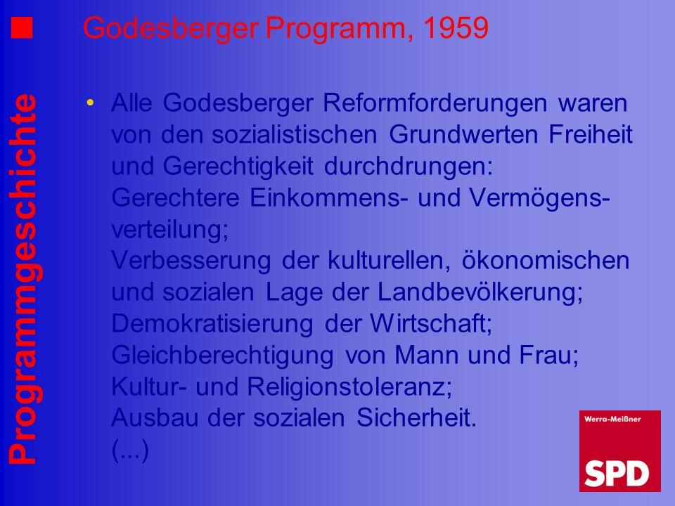 Programmgeschichte Godesberger Programm, 1959 Alle Godesberger Reformforderungen waren von den sozialistischen Grundwerten Freiheit und Gerechtigkeit