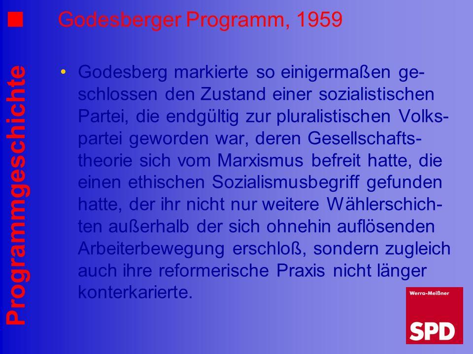 Programmgeschichte Godesberger Programm, 1959 Godesberg markierte so einigermaßen ge- schlossen den Zustand einer sozialistischen Partei, die endgülti