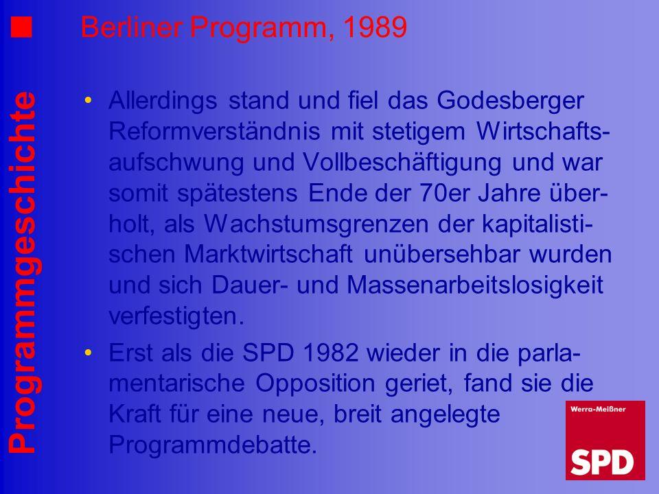 Programmgeschichte Berliner Programm, 1989 Allerdings stand und fiel das Godesberger Reformverständnis mit stetigem Wirtschafts- aufschwung und Vollbe