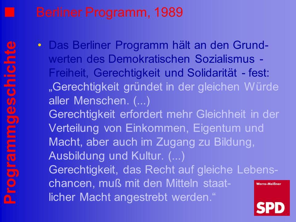 Programmgeschichte Berliner Programm, 1989 Das Berliner Programm hält an den Grund- werten des Demokratischen Sozialismus - Freiheit, Gerechtigkeit un