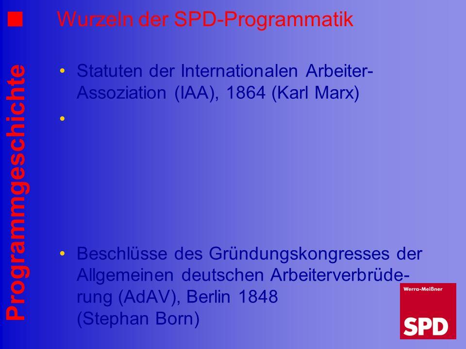 Programmgeschichte Wurzeln der SPD-Programmatik Statuten der Internationalen Arbeiter- Assoziation (IAA), 1864 (Karl Marx) Beschlüsse des Gründungskon