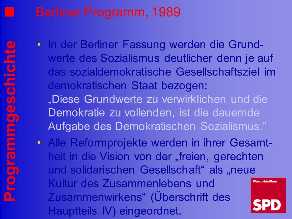 Programmgeschichte Berliner Programm, 1989 In der Berliner Fassung werden die Grund- werte des Sozialismus deutlicher denn je auf das sozialdemokratis