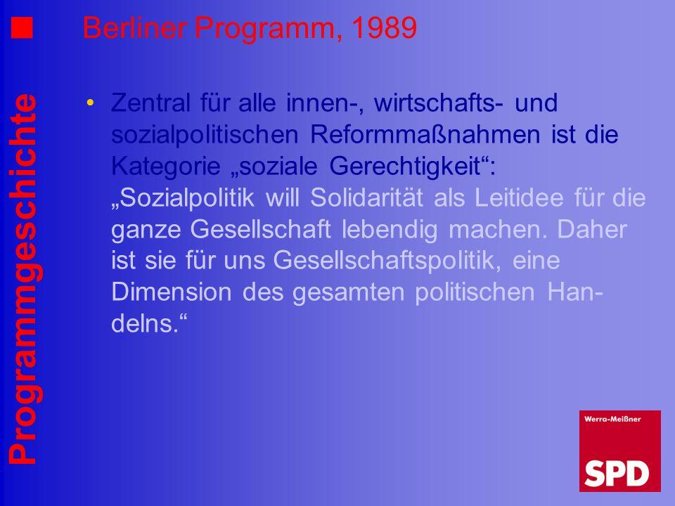 Programmgeschichte Berliner Programm, 1989 Zentral für alle innen-, wirtschafts- und sozialpolitischen Reformmaßnahmen ist die Kategorie soziale Gerec