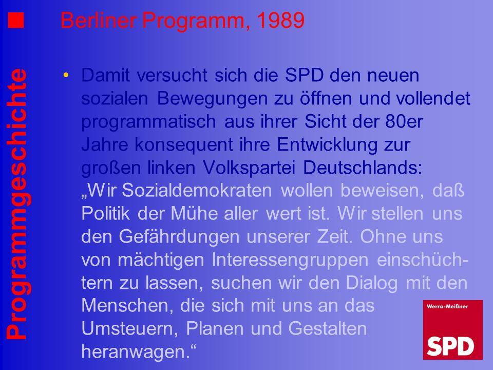 Programmgeschichte Berliner Programm, 1989 Damit versucht sich die SPD den neuen sozialen Bewegungen zu öffnen und vollendet programmatisch aus ihrer
