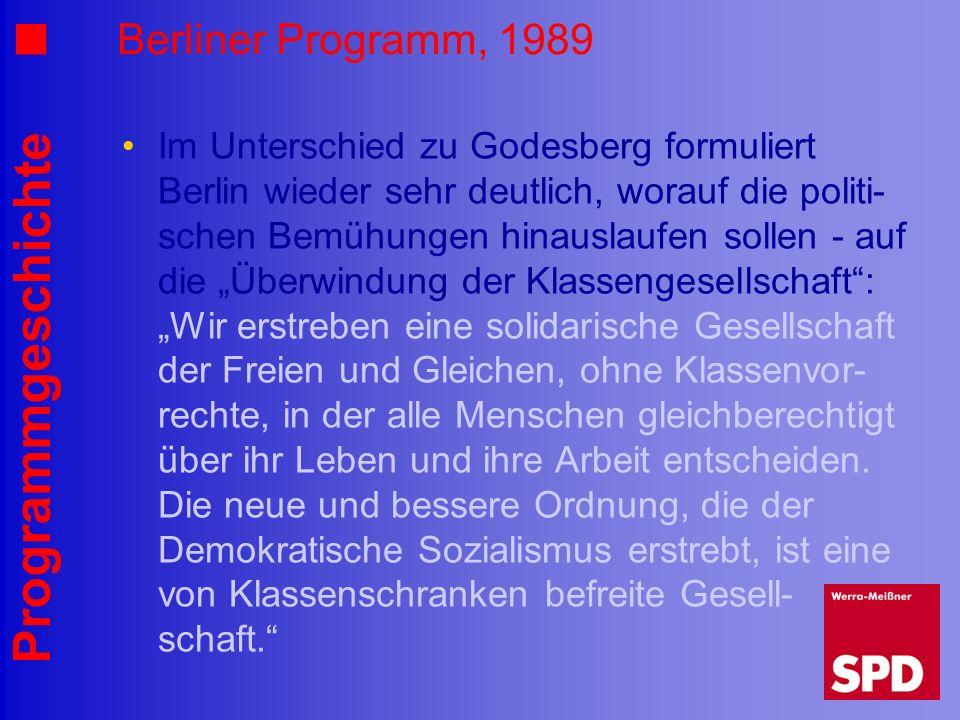 Programmgeschichte Berliner Programm, 1989 Im Unterschied zu Godesberg formuliert Berlin wieder sehr deutlich, worauf die politi- schen Bemühungen hin
