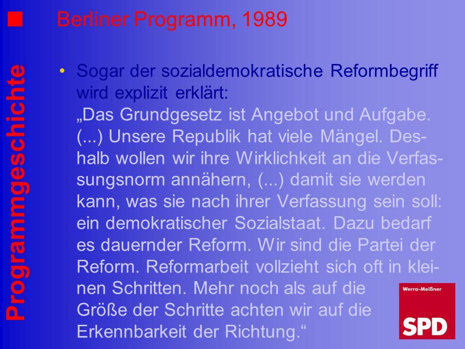 Programmgeschichte Berliner Programm, 1989 Sogar der sozialdemokratische Reformbegriff wird explizit erklärt: Das Grundgesetz ist Angebot und Aufgabe.