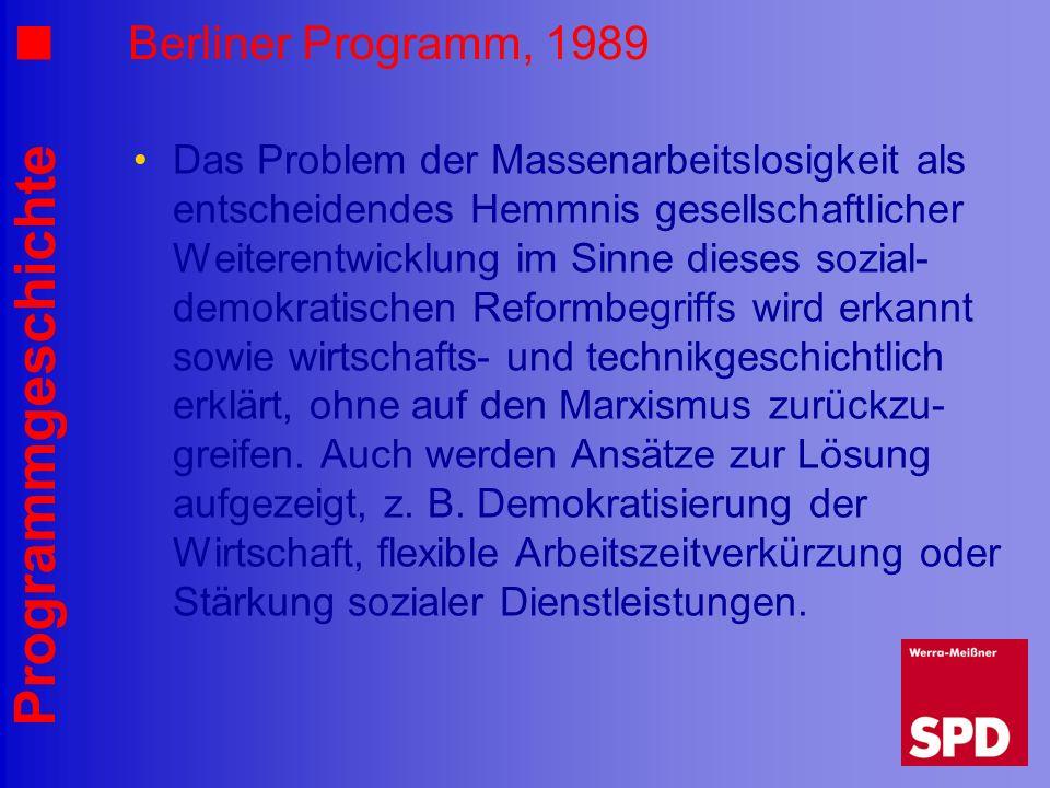 Programmgeschichte Berliner Programm, 1989 Das Problem der Massenarbeitslosigkeit als entscheidendes Hemmnis gesellschaftlicher Weiterentwicklung im S