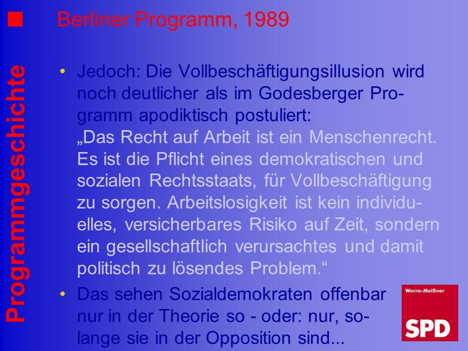 Programmgeschichte Berliner Programm, 1989 Jedoch: Die Vollbeschäftigungsillusion wird noch deutlicher als im Godesberger Pro- gramm apodiktisch postu