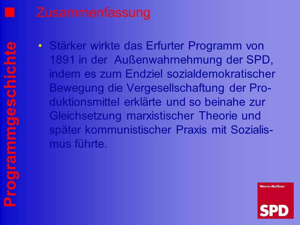 Programmgeschichte Zusammenfassung Stärker wirkte das Erfurter Programm von 1891 in der Außenwahrnehmung der SPD, indem es zum Endziel sozialdemokrati