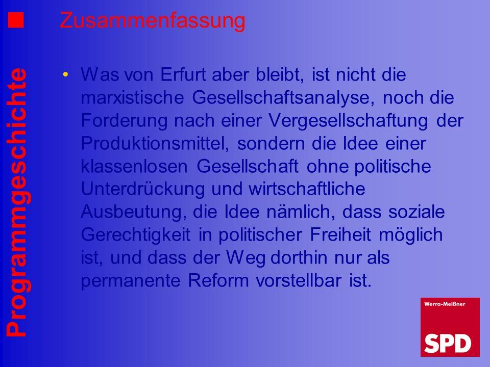 Programmgeschichte Zusammenfassung Was von Erfurt aber bleibt, ist nicht die marxistische Gesellschaftsanalyse, noch die Forderung nach einer Vergesel