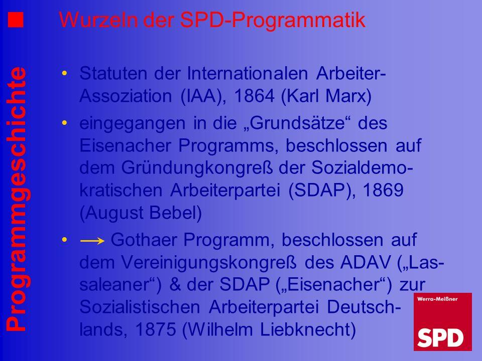 Programmgeschichte Wurzeln der SPD-Programmatik Statuten der Internationalen Arbeiter- Assoziation (IAA), 1864 (Karl Marx) eingegangen in die Grundsät