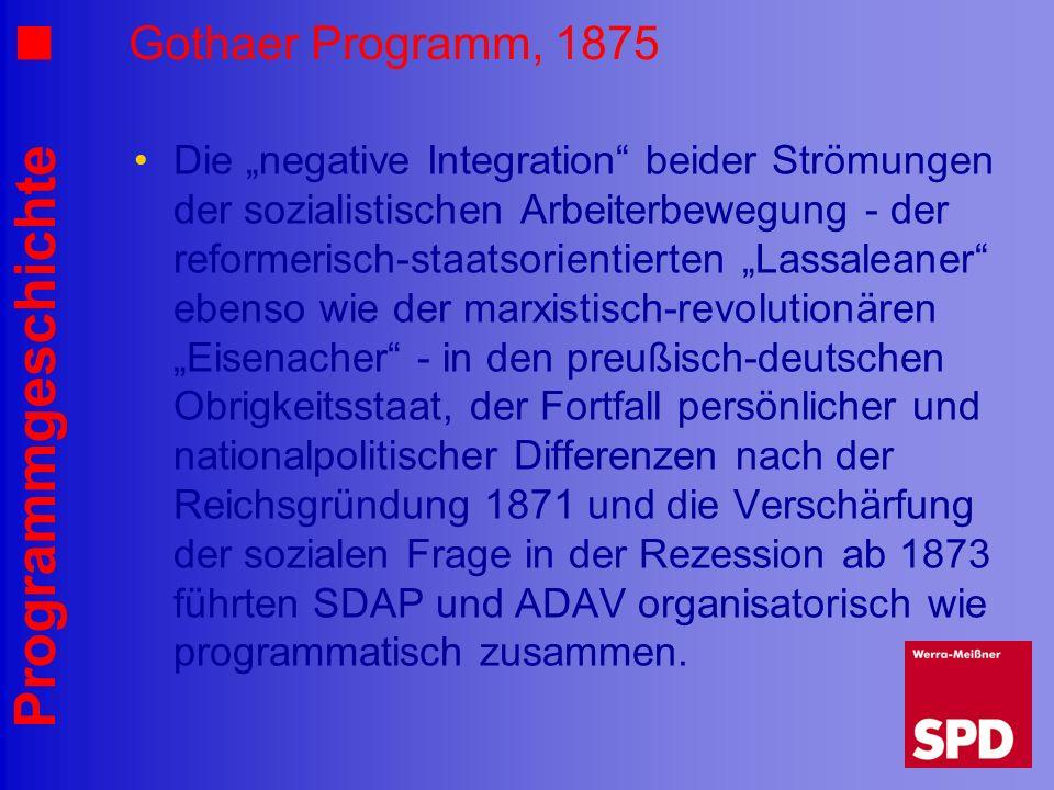 Programmgeschichte Gothaer Programm, 1875 Die negative Integration beider Strömungen der sozialistischen Arbeiterbewegung - der reformerisch-staatsori