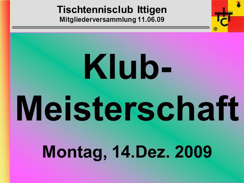 Tischtennisclub Ittigen Mitgliederversammlung 11.06.09 Bowling Do 5. od. Di 10. Nov 2009