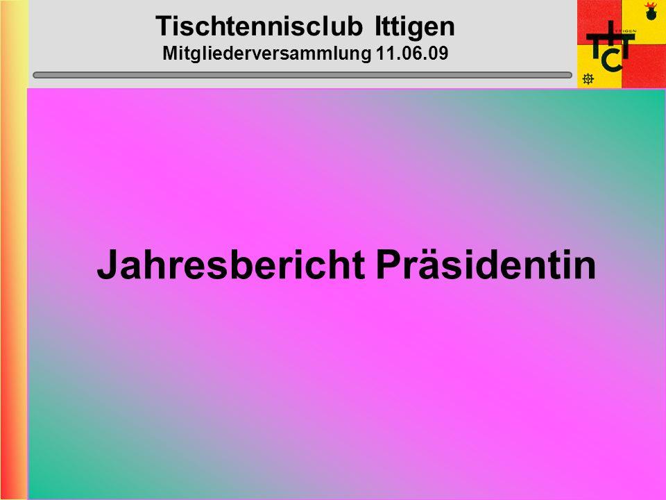 Tischtennisclub Ittigen Mitgliederversammlung 11.06.09 Jahresbericht Präsidentin
