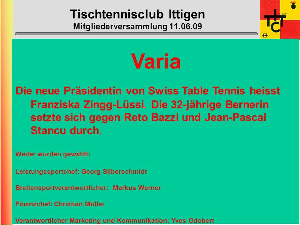 Tischtennisclub Ittigen Mitgliederversammlung 11.06.09 Varia Lizenzgebühren des STT werden bei allen Kategorien um 10.- erhöht inkl.