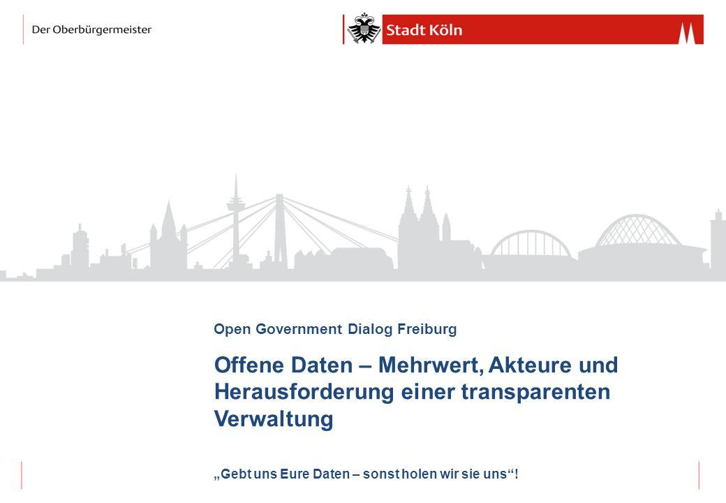 Open Government Dialog Freiburg Offene Daten – Mehrwert, Akteure und Herausforderung einer transparenten Verwaltung Gebt uns Eure Daten – sonst holen