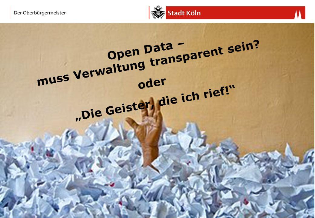 Open Data – muss Verwaltung transparent sein? oder Die Geister, die ich rief!