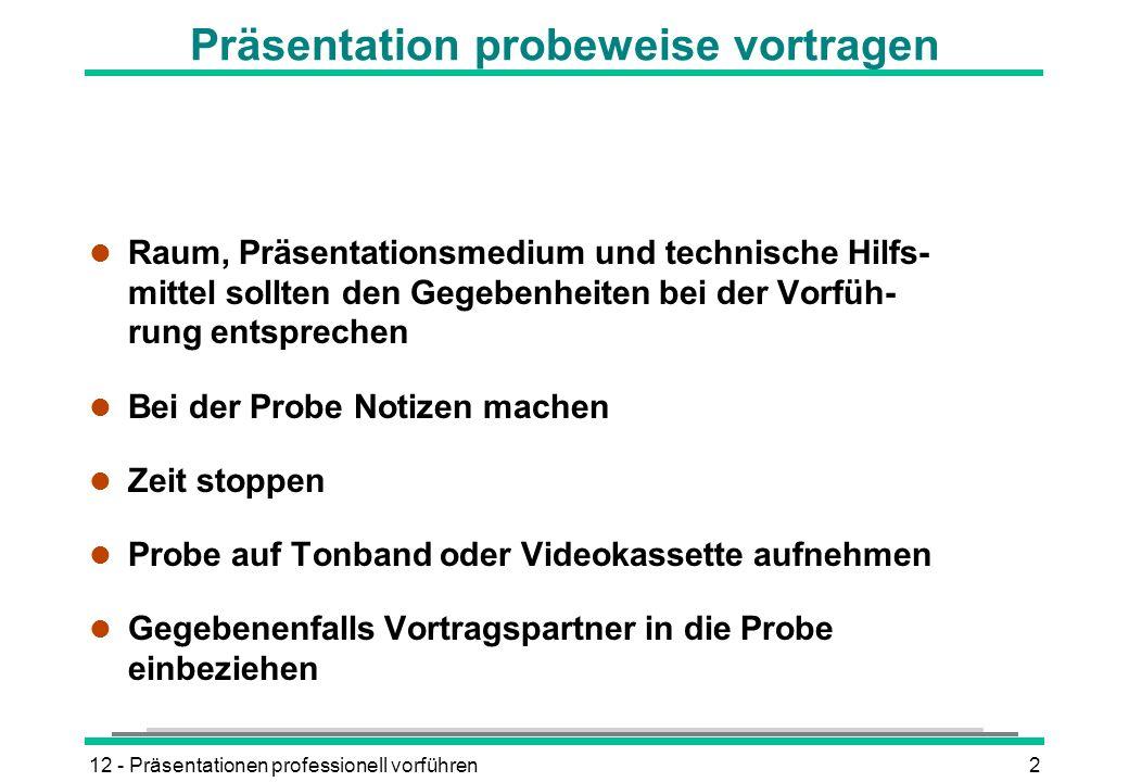 12 - Präsentationen professionell vorführen2 Präsentation probeweise vortragen l Raum, Präsentationsmedium und technische Hilfs- mittel sollten den Ge