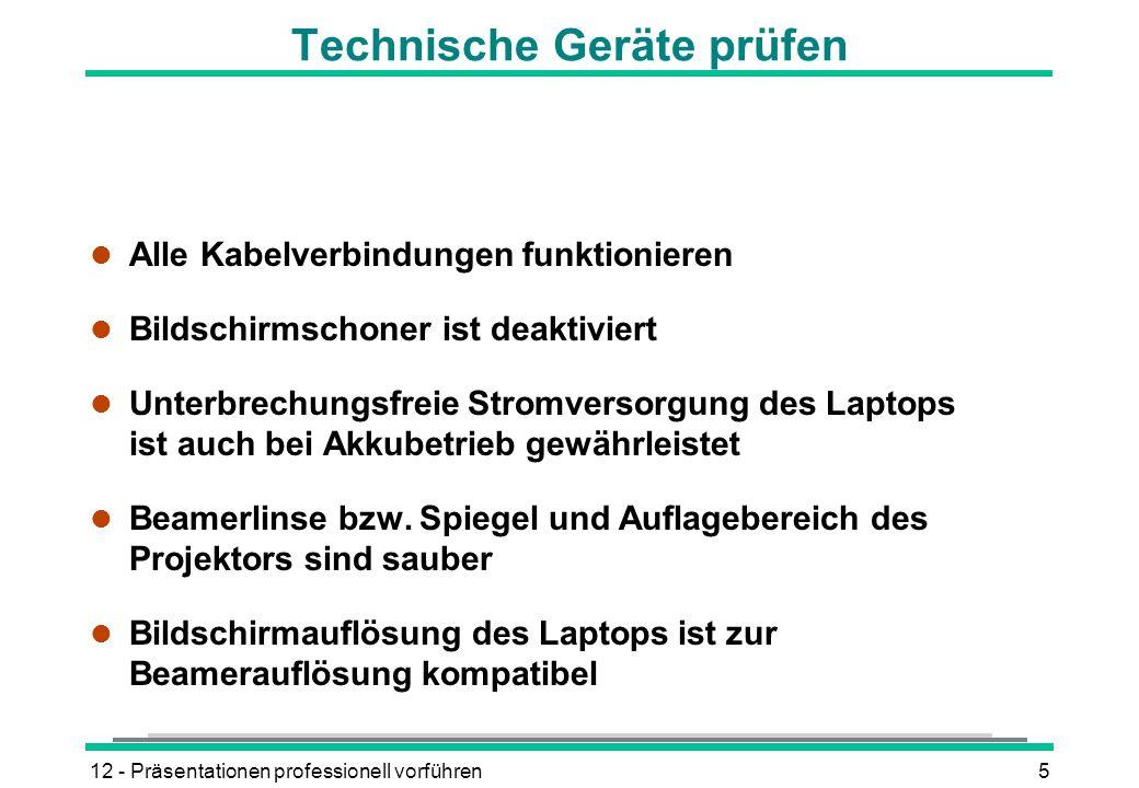 12 - Präsentationen professionell vorführen5 Technische Geräte prüfen l Alle Kabelverbindungen funktionieren l Bildschirmschoner ist deaktiviert l Unt