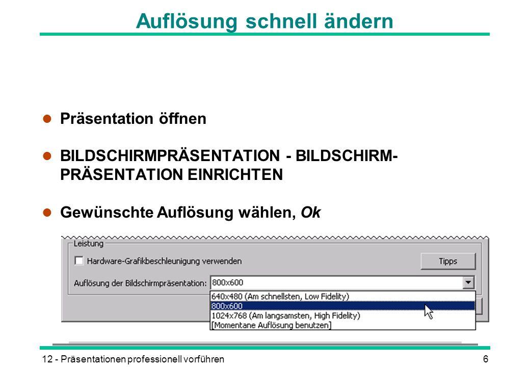12 - Präsentationen professionell vorführen6 Auflösung schnell ändern l Präsentation öffnen l BILDSCHIRMPRÄSENTATION - BILDSCHIRM- PRÄSENTATION EINRIC
