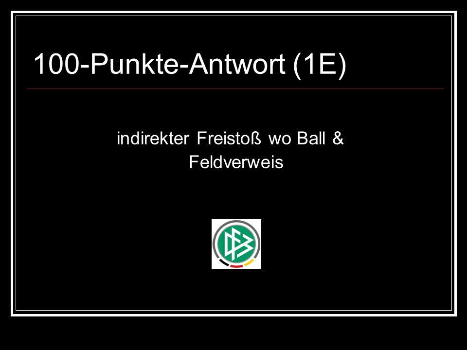 100-Punkte-Antwort (1E) indirekter Freistoß wo Ball & Feldverweis