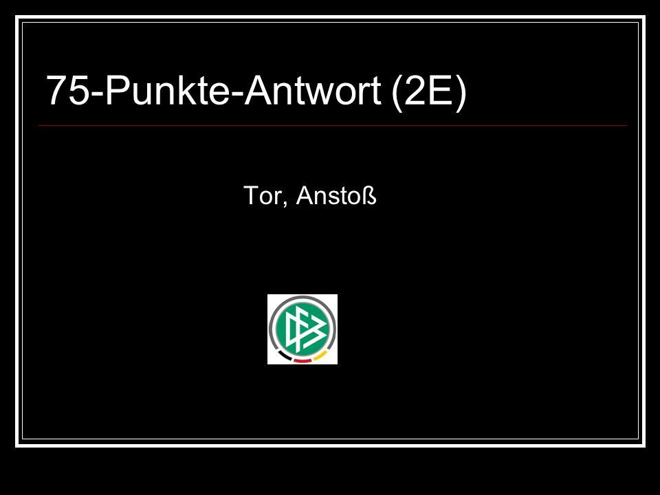 75-Punkte-Antwort (2E) Tor, Anstoß