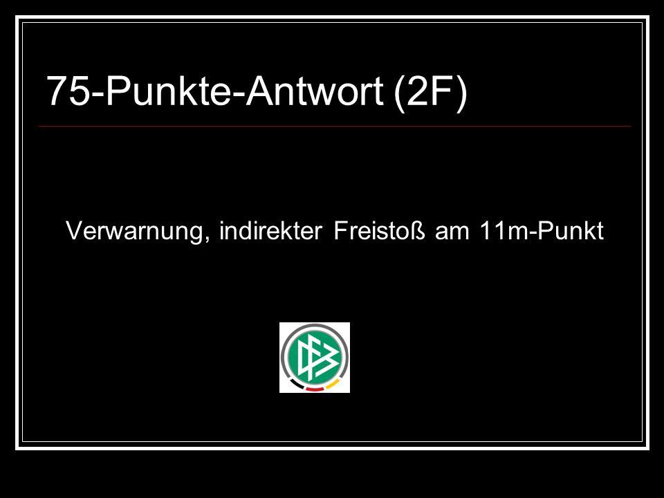 75-Punkte-Antwort (2F) Verwarnung, indirekter Freistoß am 11m-Punkt
