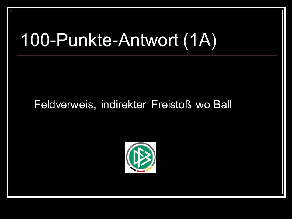 100-Punkte-Antwort (1A) Feldverweis, indirekter Freistoß wo Ball